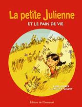 La petite Julienne et le pain de vie - Anne Junker,Jacques Galloy